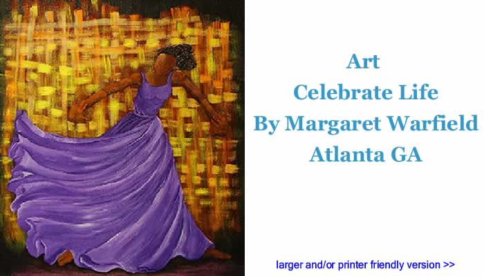 Art - Celebrate Life By Margaret Warfield, Atlanta GA