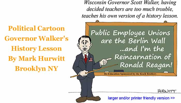 Political Cartoon - Governor Walker's History Lesson By Mark Hurwitt, Brooklyn NY