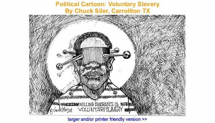 Political Cartoon - Voluntary Slavery By Chuck Siler, Carrollton TX