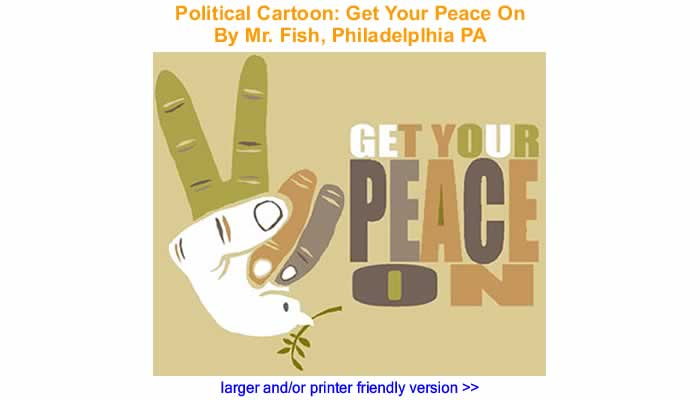 Political Cartoon - Get Your Peace On By Mr. Fish, Philadelplhia PA
