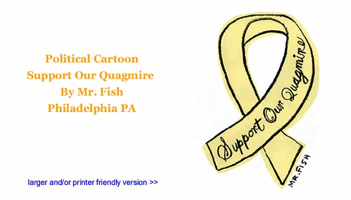 Political Cartoon - Support Our Quagmire By Mr. Fish, Philadelplhia PA