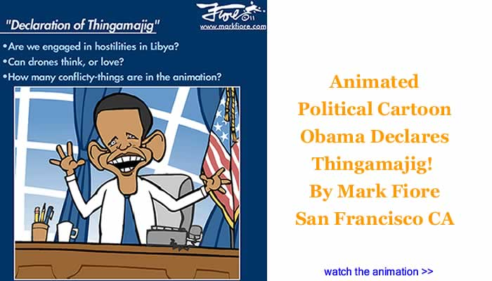 Animated Political Cartoon - Obama Declares Thingamajig! By Mark Fiore, San Francisco CA