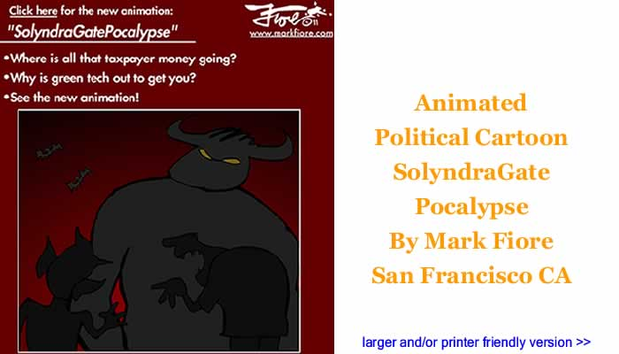 Animated Political Cartoon - SolyndraGate Pocalypse By Mark Fiore, San Francisco CA