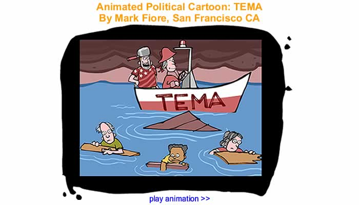 Animated Political Cartoon - TEMA By Mark Fiore, San Francisco CA