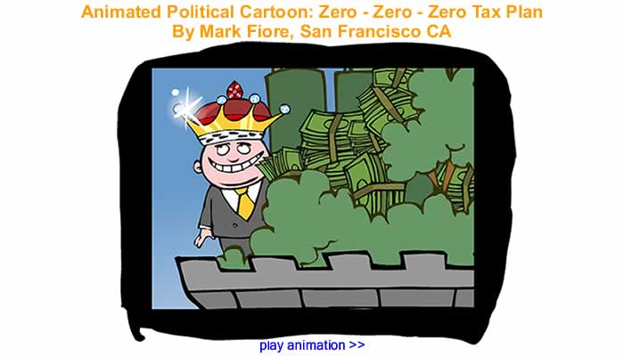 Animated Political Cartoon - Zero - Zero - Zero Tax Plan' By Mark Fiore, San Francisco CA