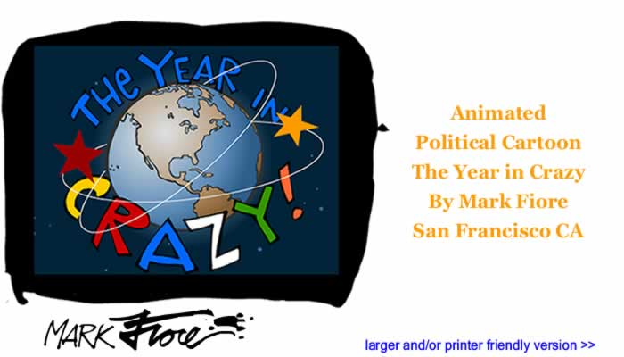 Animated Political Cartoon - The Year in Crazy By Mark Fiore, San Francisco CA