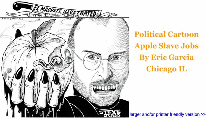 Political Cartoon - Apple Slave Jobs By Eric Garcia, Chicago IL