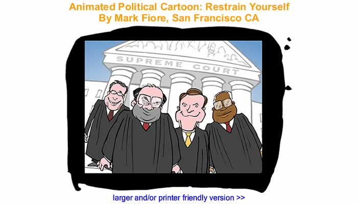 Animated Political Cartoon - Restrain Yourself By Mark Fiore, San Francisco CA
