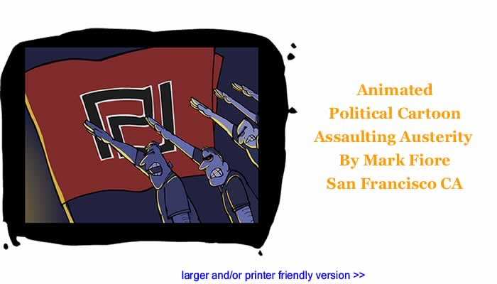 Animated Political Cartoon - Assaulting Austerity By Mark Fiore, San Francisco CA