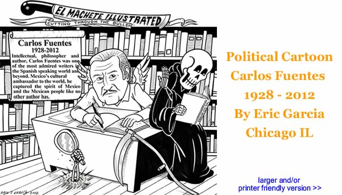 Political Cartoon - Carlos Fuentes, 1928 - 2012 By Eric Garcia, Chicago IL