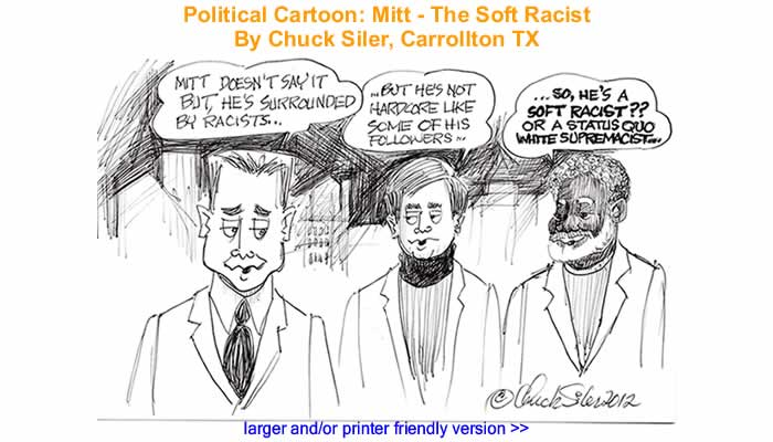 Political Cartoon - Mitt - The Soft Racist By Chuck Siler, Carrollton TX