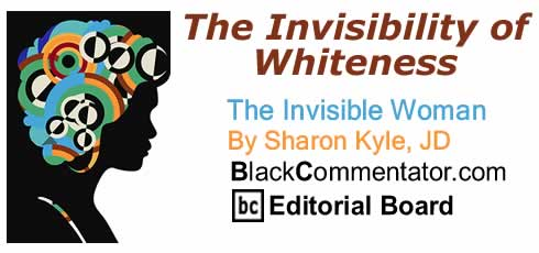 The Invisibility of Whiteness - The Invisible Woman By Sharon Kyle, JD, BC Editorial Board