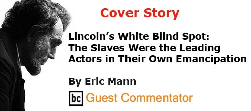 BlackCommentator.com Cover Story: Lincoln's White Blind Spot - The Slaves Were the Leading Actors in Their Own Emancipation