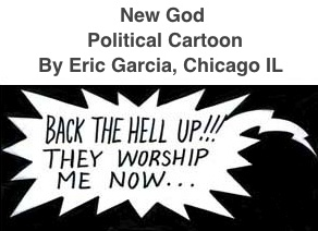 BlackCommentator.com: New God - Political Cartoon - By Eric Garcia, Chicago IL