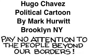 BlackCommentator.com: Political Cartoon - Hugo Chavez By Mark Hurwitt, Brooklyn NY