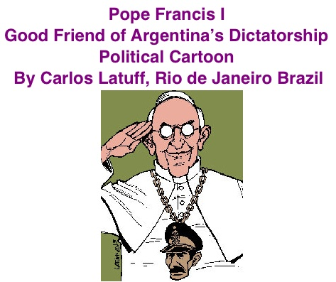 BlackCommentator.com: Political Cartoon - Pope Francis I: Good Friend of Argentina's Dictatorship By Carlos Latuff, Rio de Janeiro Brazil