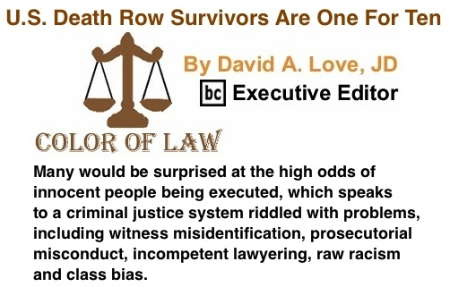 BlackCommentator.com: U.S. Death Row Survivors Are One For Ten - Color of Law By David A. Love, BC Executive Editor