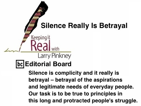 BlackCommentator.com: Silence Really Is Betrayal - Keeping it Real By Larry Pinkney, BC Editorial Board