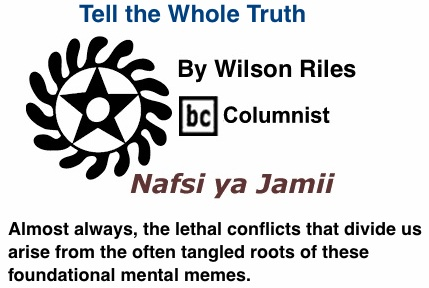 BlackCommentator.com: Tell the Whole Truth - Nafsi ya Jamii - By Wilson Riles - BC Columnist