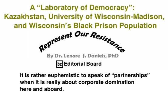 "BlackCommentator.com: A ""Laboratory of Democracy"": Kazakhstan, University of Wisconsin-Madison, and Wisconsin's Black Prison Population - Represent Our Resistance - By Dr. Lenore J. Daniels, PhD - BC Editorial Board"