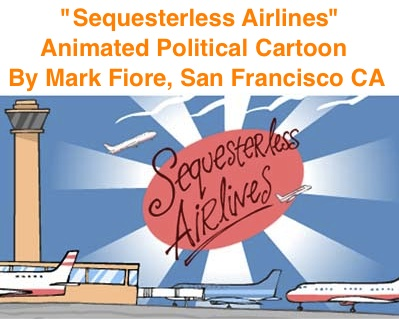 "BlackCommentator.com: ""Sequesterless Airlines"" - Animated Political Cartoon By Mark Fiore, San Francisco CA"