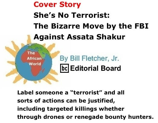 BlackCommentator.com Cover Story: She's No Terrorist: The Bizarre Move By The FBI Against Assata Shakur - The African World By Bill Fletcher, Jr., BC Editorial Board