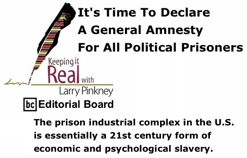 BlackCommentator.com: It's Time To Declare A General Amnesty for All Political Prisoners - Keeping it Real By Larry Pinkney, BC Editorial Board