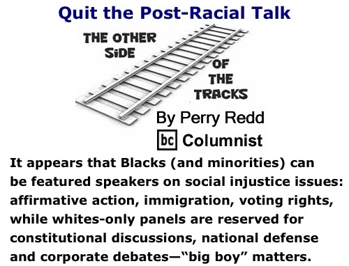 BlackCommentator.com: Quit the Post-Racial Talk - The Other Side of the Tracks By Perry Redd, BC Columnist