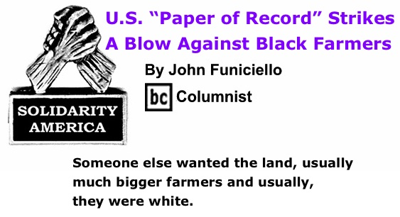 "BlackCommentator.com: U.S. ""Paper of Record"" Strikes A Blow Against Black Farmers - Solidarity America - By John Funiciello - BC Columnist"
