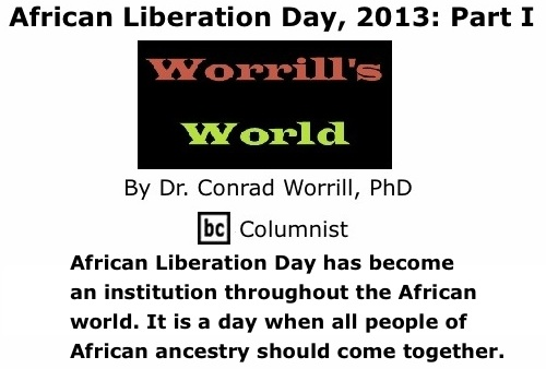 BlackCommentator.com: African Liberation Day, 2013: Part I - Worrill's World - By Dr. Conrad W. Worrill, PhD - BC Columnist