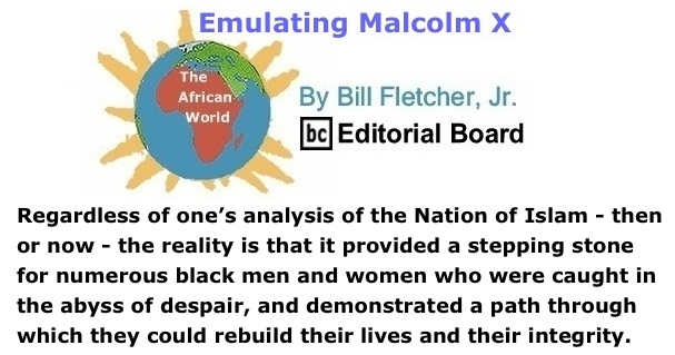 BlackCommentator.com: Emulating Malcolm X - The African World By Bill Fletcher, Jr., BC Editorial Board