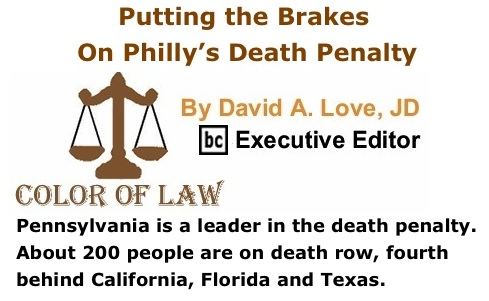 BlackCommentator.com: Putting the Brakes on Philly's Death Penalty - The Color of Law By David A. Love, JD, BC Executive Editor