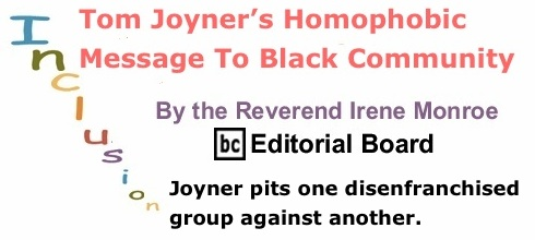 BlackCommentator.com: Tom Joyner's Homophobic Message To Black Community - Inclusion By The Reverend Irene Monroe, BC Editorial Board
