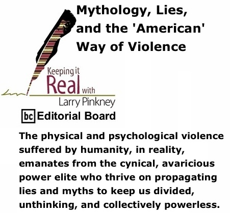 BlackCommentator.com: Mythology, Lies, and the 'American' Way of Violence - Keeping it Real By Larry Pinkney, BC Editorial Board