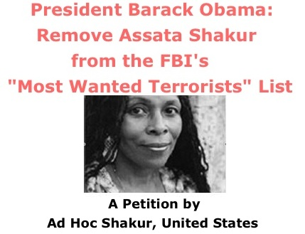 "BlackCommentator.com: President Barack Obama: Remove Assata Shakur from the FBI's ""Most Wanted Terrorists"" List - A Petition"