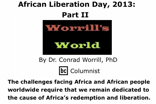BlackCommentator.com: African Liberation Day, 2013: Part II - Worrill's World - By Dr. Conrad W. Worrill, PhD - BC Columnist