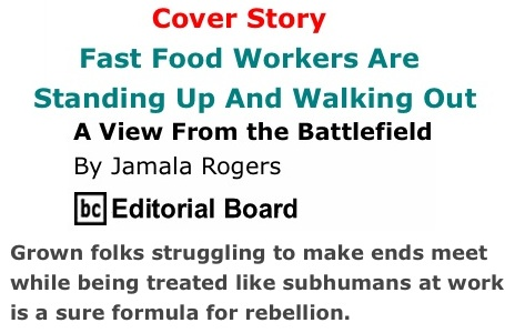 BlackCommentator.com Cover Story: Fast Food Workers Are Standing Up And Walking Out - View from the Battlefield By Jamala Rogers,