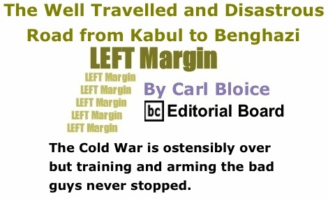 BlackCommentator.com: The Well Travelled and Disastrous Road from Kabul to Benghazi - Left Margin By Carl Bloice, BC Editorial Board