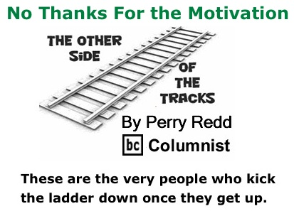 BlackCommentator.com: No Thanks For the Motivation - The Other Side of the Tracks - By Perry Redd - BC Columnist