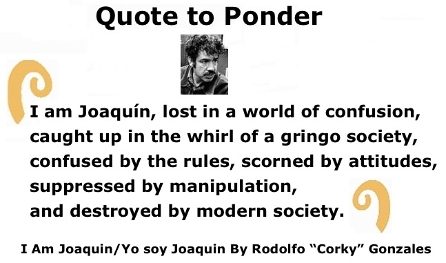 "BlackCommentator.com: Quote to Ponder:  ""I am Joaqu�n, lost in a world of confusion…"" - Rodolfo ""Corky"" Gonzales"