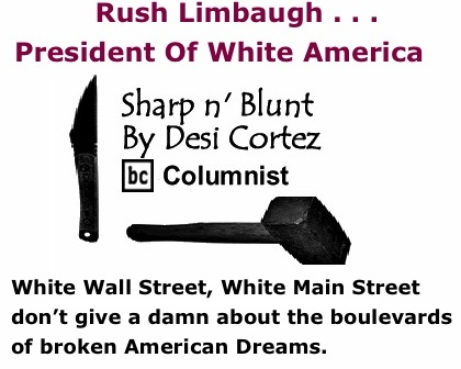 BlackCommentator.com: Rush Limbaugh . . .President Of White America - Sharp n' Blunt By Desi Cortez, BC Columnist