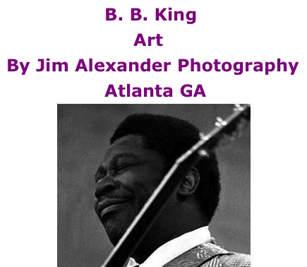 BlackCommentator.com: B. B. King - Art By Jim Alexander Photography, Atlanta GA