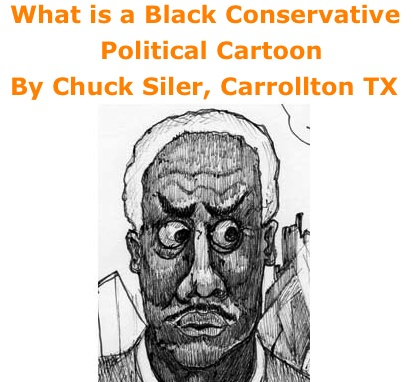 BlackCommentator.com: What is a Black Conservative - Political Cartoon By Chuck Siler, Carrollton TX