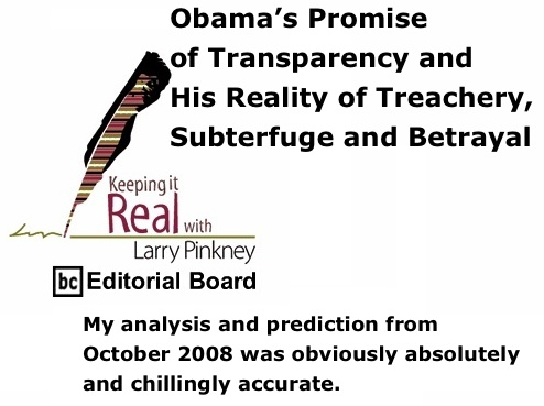 BlackCommentator.com: Obama's Promise of Transparency and His Reality of Treachery, Subterfuge and Betrayal - Keeping it Real - By Larry Pinkney - BC Editorial Board