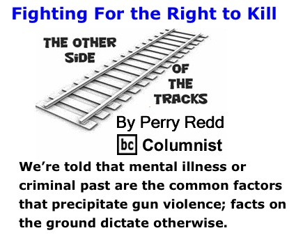 BlackCommentator.com: Fighting For the Right to Kill - The Other Side of the Tracks - By Perry Redd - BC Columnist