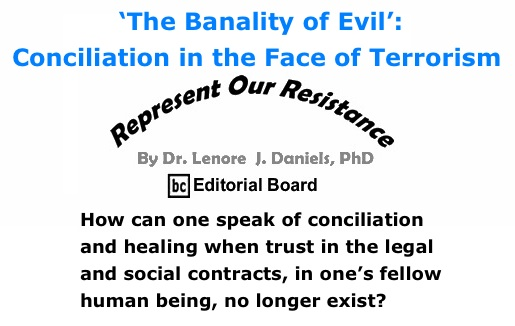 BlackCommentator.com: 'The Banality of Evil': Conciliation in the Face of Terrorism - Represent Our Resistance - By Dr. Lenore J. Daniels, PhD - BC Editorial Board
