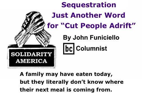 "BlackCommentator.com: Sequestration Just Another Word for ""Cut People Adrift"" - Solidarity America - By John Funiciello - BC Columnist"
