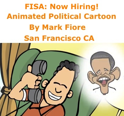 BlackCommentator.com: FISA: Now Hiring! - Animated Political Cartoon By Mark Fiore, San Francisco CA