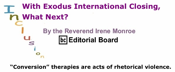 BlackCommentator.com: With Exodus International Closing, What Next? - Inclusion - By The Reverend Irene Monroe - BC Editorial Board