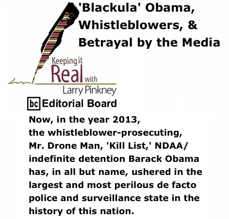BlackCommentator.com: 'Blackula' Obama, Whistleblowers, & Betrayal by the Media - Keeping it Real By Larry Pinkney, BC Editorial Board